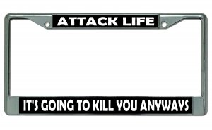 Attack Life It's Going To Kill You Anyways Chrome Frame