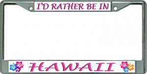 I'D Rather Be In Hawaii Chrome License Plate Frame