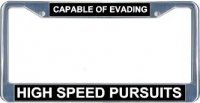 Capable Of Evading High Speed Pursuits License Frame