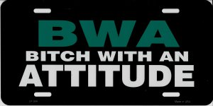 BWA Bitch With An Attitude Metal License Plate