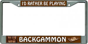 I'D Rather Be Playing Backgammon Chrome License Plate Frame