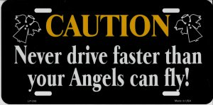 Caution Never Drive Faster Than Angels Metal License Plate