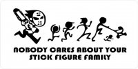 Nobody Cares About Your Stick Figure Family License Plate