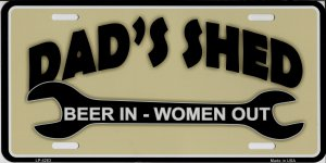 Dad's Shed Beer In Women Out Metal License Plate