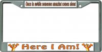 Here I Am ... Chrome License Plate Frame
