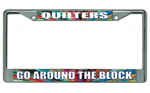 Quilters Go Around The Block Chrome License Plate Frame