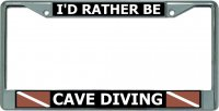 I'D Rather Be Cave Diving Chrome License Plate Frame