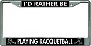 I'D Rather Be Playing Racquetball Chrome License Plate Frame