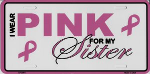 I Wear Pink For My Sister Metal License Plate