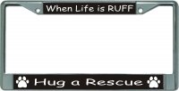 When Life Is Ruff Chrome License Plate Frame