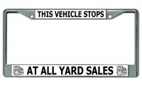This Vehicle Stops At All Yard Sales Chrome License Plate Frame