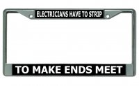 Electricians Have To Strip ... Chrome License Plate Frame