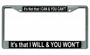 I Will & You Won't Chrome License Plate Frame