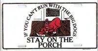 If you can't run with the BIG DOGS Stay On The Porch License Pla