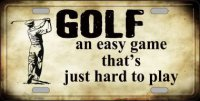 Golf An Easy Game ... Metal License Plate
