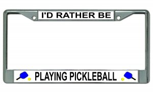 I'd Rather Be Playing Pickleball Chrome License Plate Frame