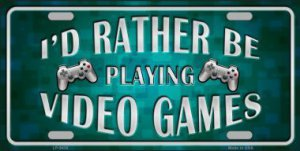 I'd Rather Be Playing VIDEO GAMEs Metal License Plate