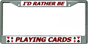 I'D Rather Be Playing Cards Chrome License Plate Frame