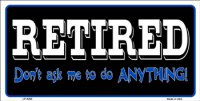 Retired Don't Ask Me To Do Anything License Plate
