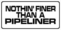 Nothin' Finer Than A Pipeliner Photo License Plate