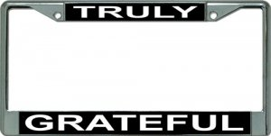 Truly Grateful Chrome License Plate Frame
