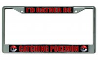I'd Rather Be Catching Pokemon Chrome License Plate Frame