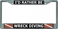 I'D Rather Be Wreck Diving Chrome License Plate Frame