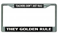 Teachers Don't Just Rule … Chrome License Plate Frame