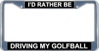 I'd Rather Be Driving My Golfball License Plate Frame