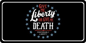 Give Me Liberty Or Death Photo License Plate