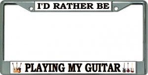 I'D Rather Be Playing My Guitar Chrome License Plate Frame