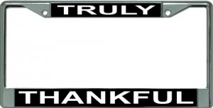 Truly Thankful Chrome License Plate Frame