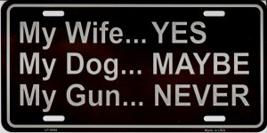 My Wife Yes My Gun Never Metal License Plate