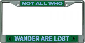 Not All Who Wander Are Lost Chrome License Plate Frame