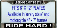 """Legends can't be Still Ride Hard"" License Plate Frame"