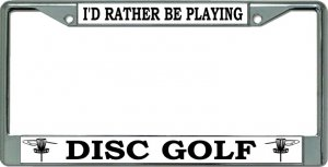 I'D Rather Be Playing Disc Golf Chrome License Plate Frame