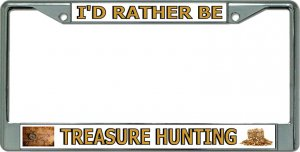 I'D Rather Be Treasure Hunting Chrome License Plate Frame