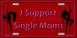 I Support Single Moms Metal License Plate