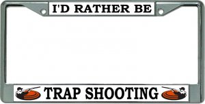 I'D Rather Be Trap Shooting Chrome License Plate Frame