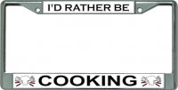 I'D Rather Be Cooking Chrome License Plate Frame