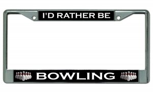I'd Rather Be Bowling Chrome License Plate Frame