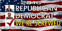 2016 Republican Democrat Were Screwed Photo Plate