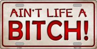 Ain't Life A Bitch Metal License Plate