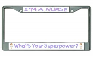 I'm A Nurse What's Your Superpower Chrome License Plate Frame