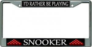 I'D Rather Be Playing Snooker Chrome License Plate Frame