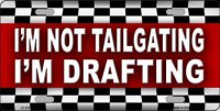I'M Not Tailgating I'M Drafting Metal License Plate