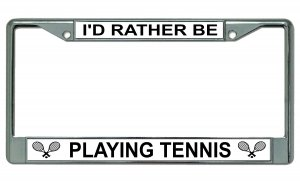 I'd Rather Be Playing Tennis Chrome License Plate Frame