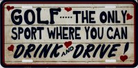 Golf The Only Sport You Can Drink And Drive Metal License Plate