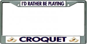 I'D Rather Be Playing Croquet Chrome License Plate Frame