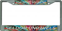 Quilting … Seldom Unravels Chrome License Plate Frame